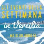 Gli eventi della settimana in Versilia (ma di un anno fa) - 4° Settimana Maggio